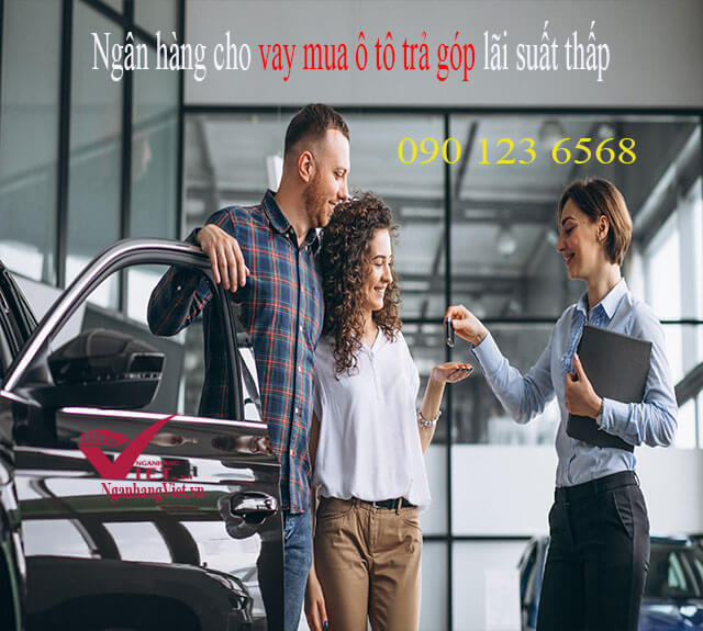 Ngân hàng cho vay mua ô tô trả góp lãi suất thấp